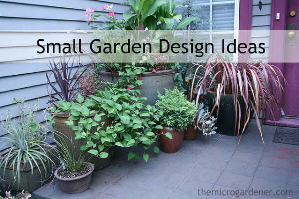 SMALL GARDEN DESIGN: A few simple design principles and techniques in a small space can make it visually appealing and productive. | The Micro Gardener