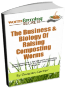 Worm Farming Secrets: The Business & Biology of Raising Composting Worms eBook by Duncan Carver