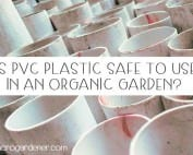 Is PVC plastic safe to use in an organic garden?